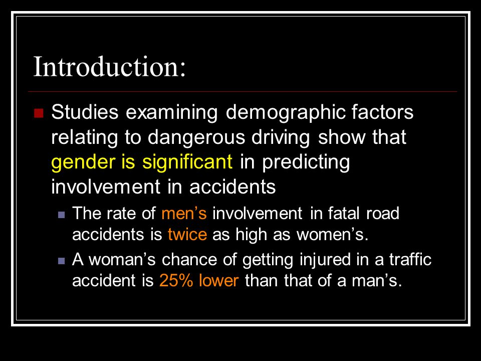 Introduction: Involvement in accidents has a distinct gender-related component: Men are involved more often in accidents caused by speeding and driving under the influence of alcohol.