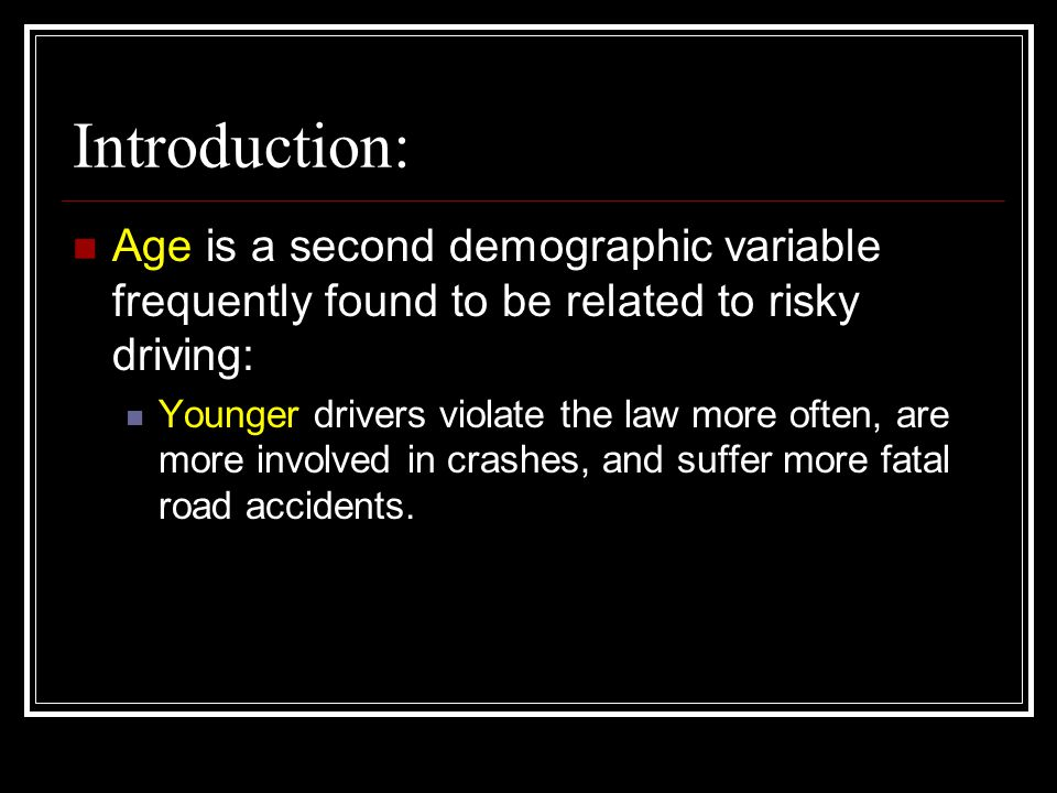 Introduction: Age is a second demographic variable frequently found to be related to risky driving: Younger drivers violate the law more often, are more involved in crashes, and suffer more fatal road accidents.