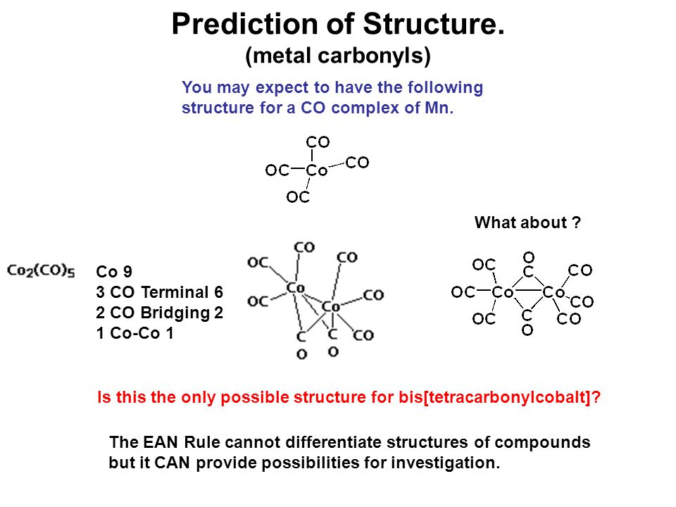 Prediction of Structure. (metal carbonyls) Is this the only possible structure for bis[tetracarbonylcobalt]? The EAN Rule cannot differentiate structu