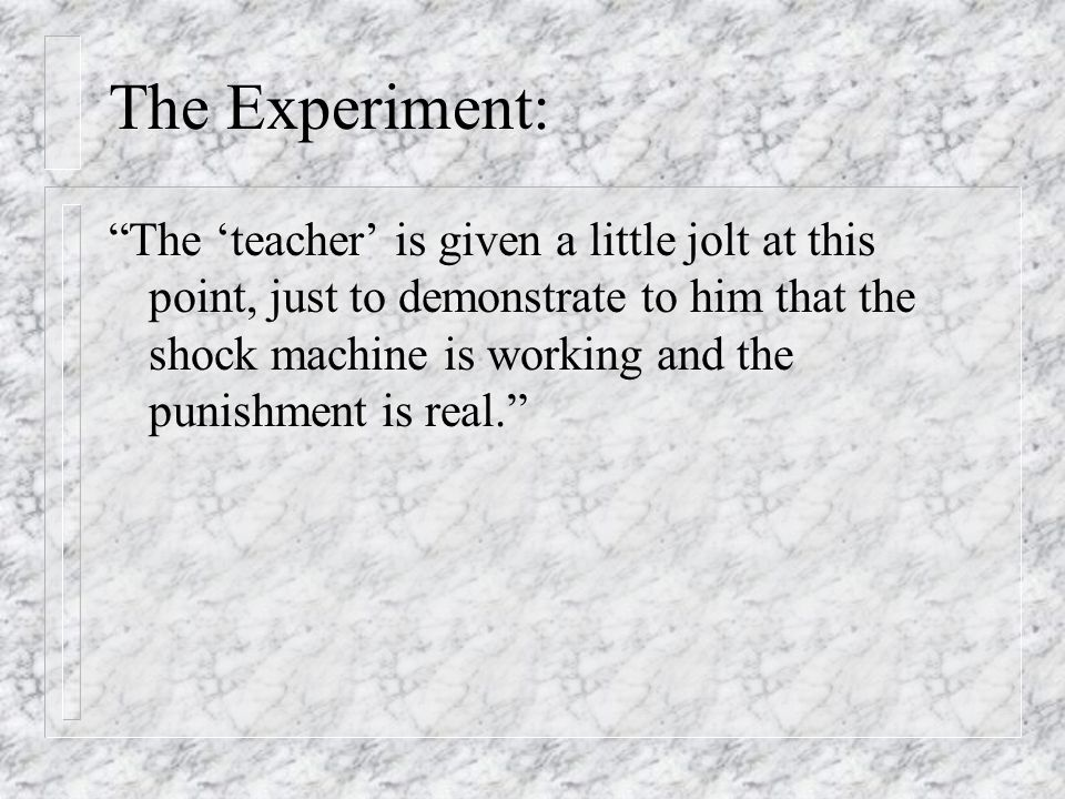 """The Experiment: """"The 'teacher' is given a little jolt at this point, just to demonstrate to him that the shock machine is working and the punishment i"""