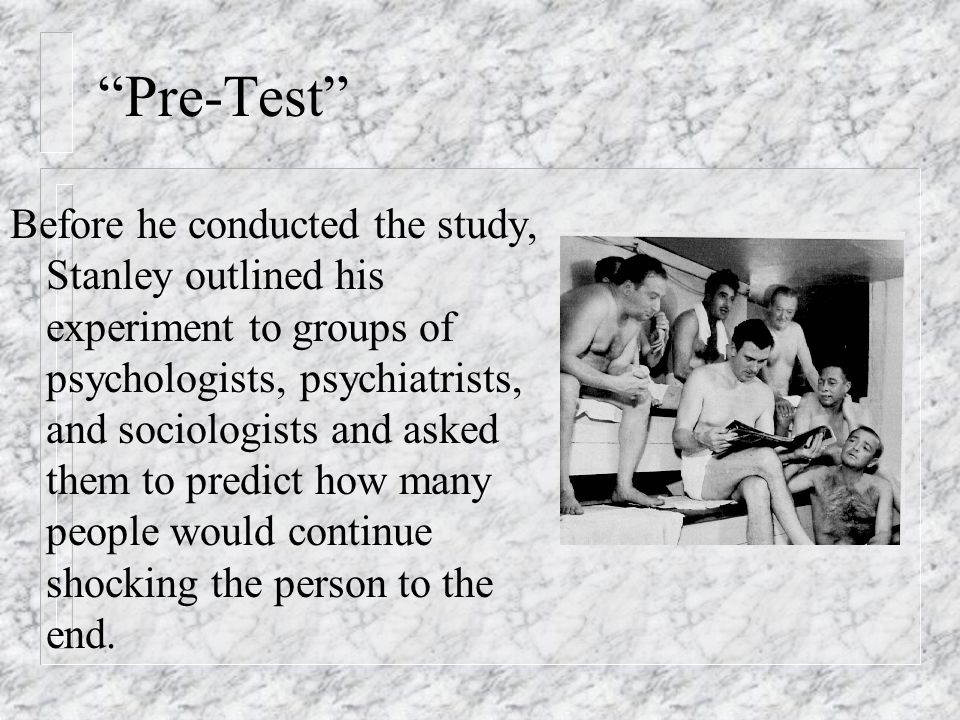 """""""Pre-Test"""" Before he conducted the study, Stanley outlined his experiment to groups of psychologists, psychiatrists, and sociologists and asked them t"""