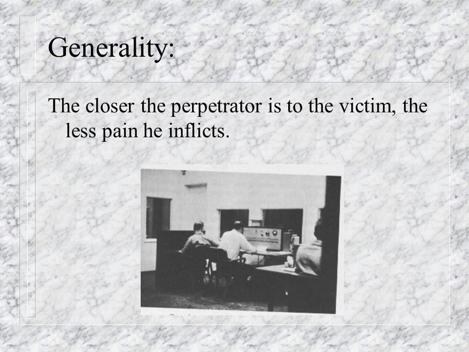 Generality: The closer the perpetrator is to the victim, the less pain he inflicts.
