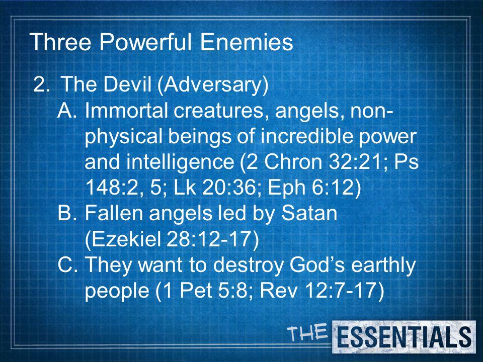 Three Powerful Enemies 3.The Flesh A. Mortal, physical bodies (1 Cor 15:39) B.