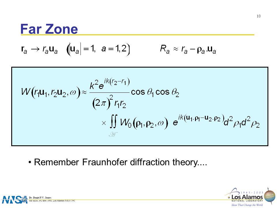Dr. Daniel F.V. James MS B283, PO Box 1663, Los Alamos NM 87545 10 Far Zone Remember Fraunhofer diffraction theory....