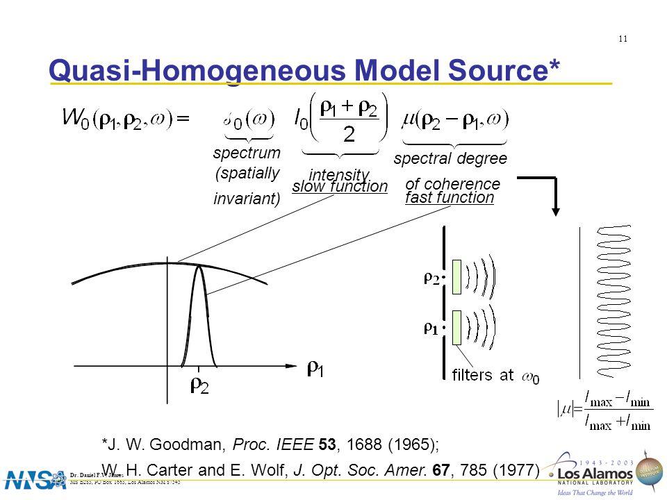 Dr. Daniel F.V. James MS B283, PO Box 1663, Los Alamos NM 87545 11 Quasi-Homogeneous Model Source* *J. W. Goodman, Proc. IEEE 53, 1688 (1965); W. H. C