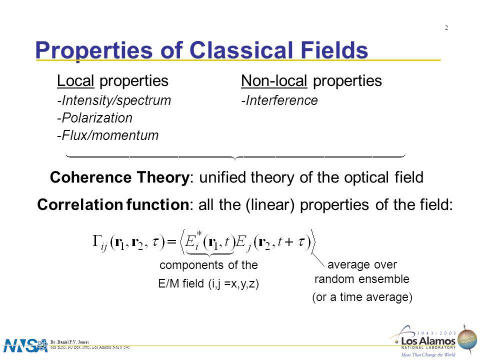 Dr. Daniel F.V. James MS B283, PO Box 1663, Los Alamos NM 87545 2 Properties of Classical Fields Local properties -Intensity/spectrum -Polarization -F