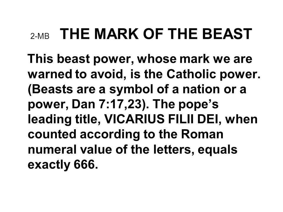 2-MB THE MARK OF THE BEAST This beast power, whose mark we are warned to avoid, is the Catholic power.