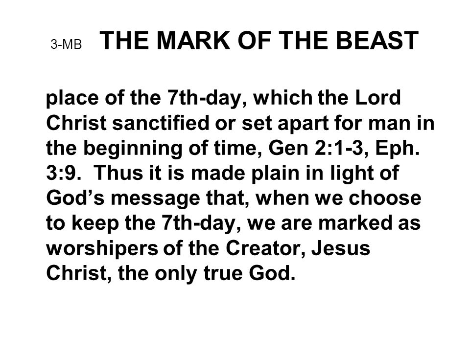 3-MB THE MARK OF THE BEAST place of the 7th-day, which the Lord Christ sanctified or set apart for man in the beginning of time, Gen 2:1-3, Eph.