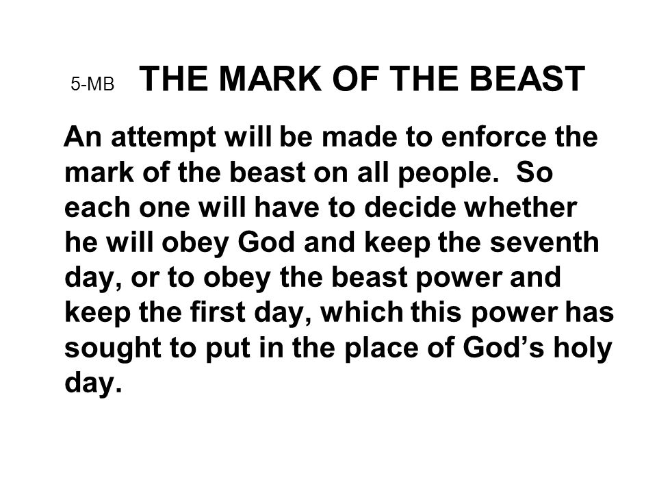 5-MB THE MARK OF THE BEAST An attempt will be made to enforce the mark of the beast on all people.