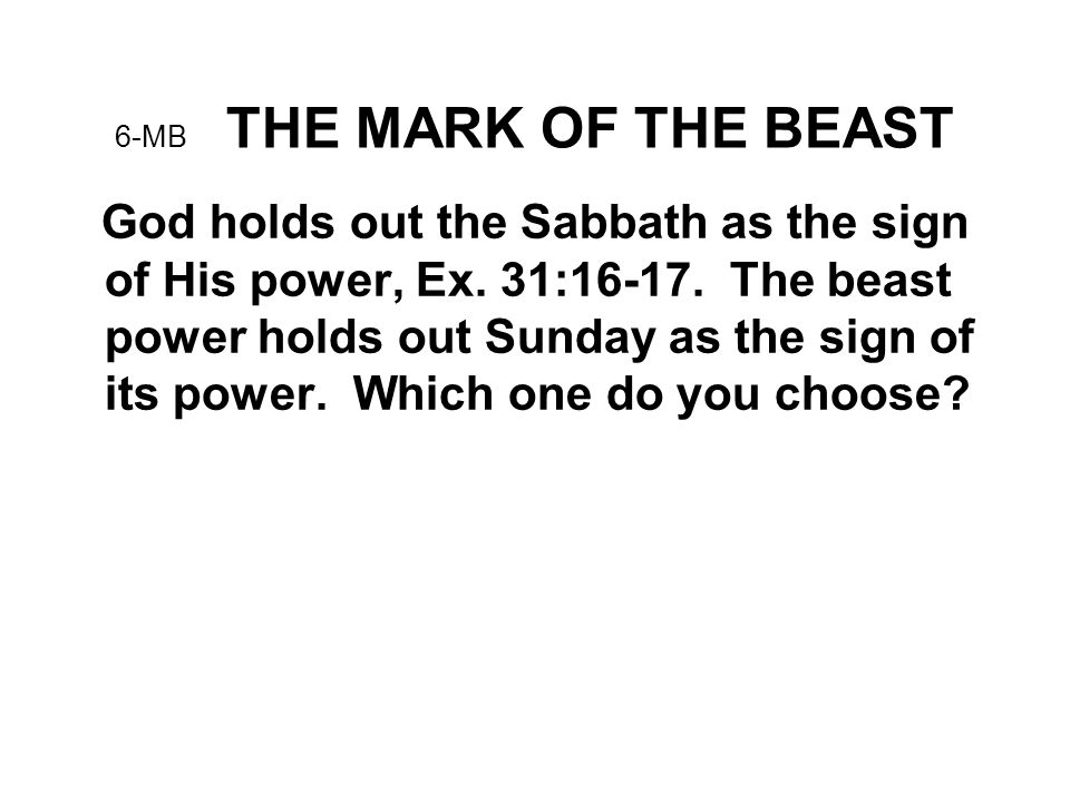 6-MB THE MARK OF THE BEAST God holds out the Sabbath as the sign of His power, Ex.
