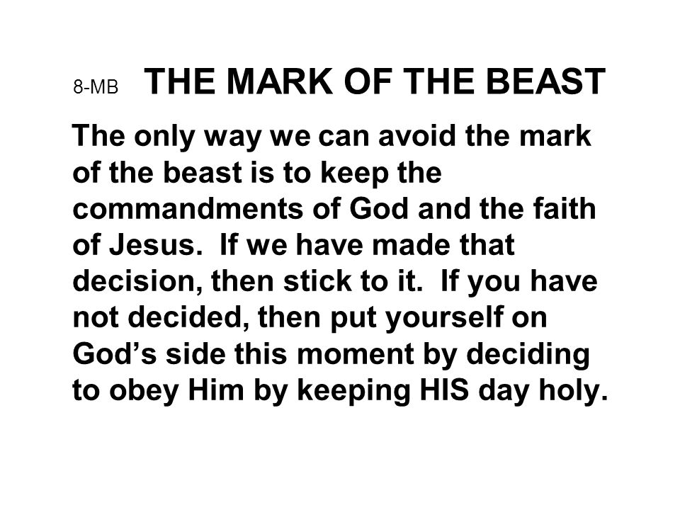 8-MB THE MARK OF THE BEAST The only way we can avoid the mark of the beast is to keep the commandments of God and the faith of Jesus.