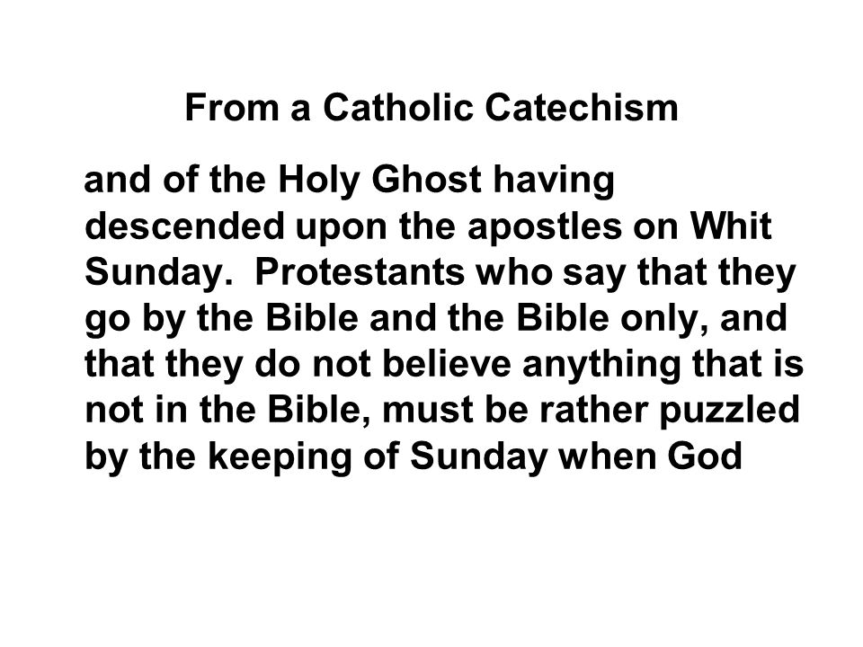 From a Catholic Catechism and of the Holy Ghost having descended upon the apostles on Whit Sunday.