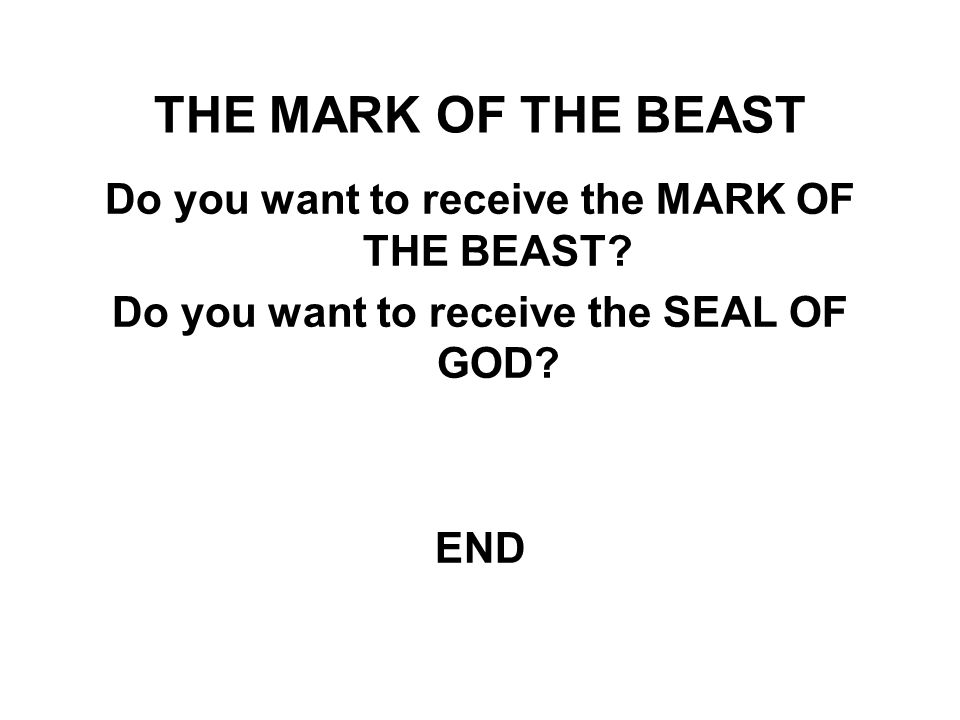THE MARK OF THE BEAST Do you want to receive the MARK OF THE BEAST.