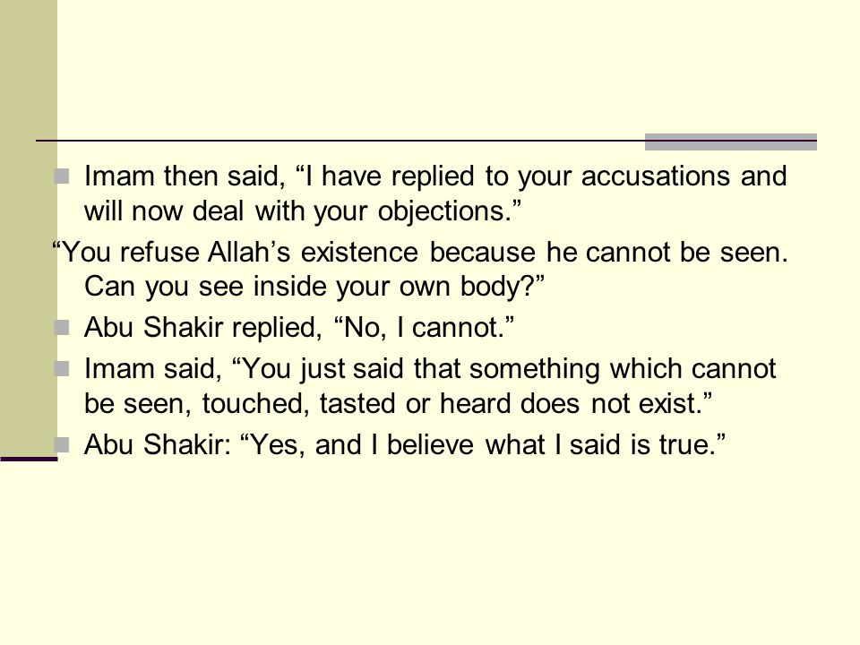 "Imam then said, ""I have replied to your accusations and will now deal with your objections."" ""You refuse Allah's existence because he cannot be seen."