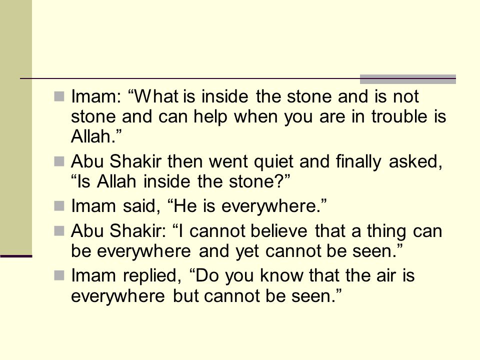 "Imam: ""What is inside the stone and is not stone and can help when you are in trouble is Allah."" Abu Shakir then went quiet and finally asked, ""Is All"
