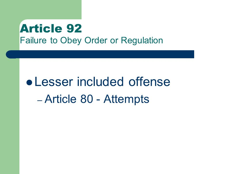 Article 92 Failure to Obey a Order or Regulation – Derelict - fails to perform.