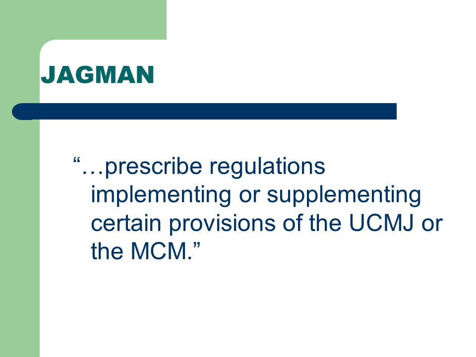 JAGMAN The Uniform Code of Military Justice (UCMJ) and the Manual for Courts- Martial (MCM), authorize the Secretary concerned or the Judge Advocate General concerned to…