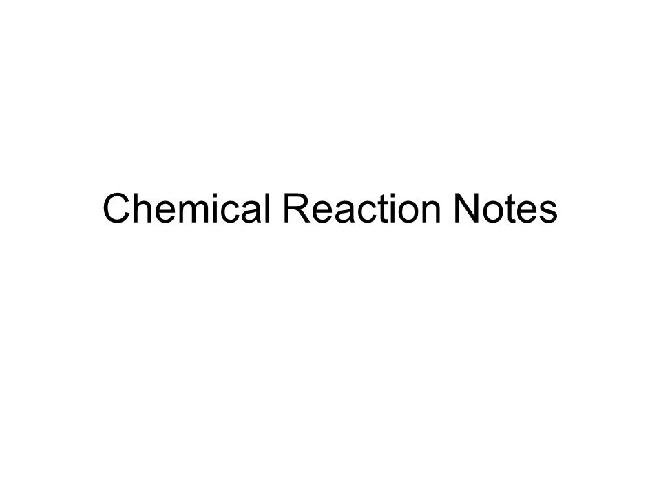 Chemical Reaction Notes 4.Multiply coefficients to get rid of fractions if necessary 5.