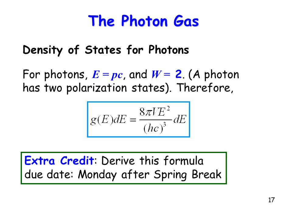 17 The Photon Gas Density of States for Photons For photons, E = pc, and W = 2.