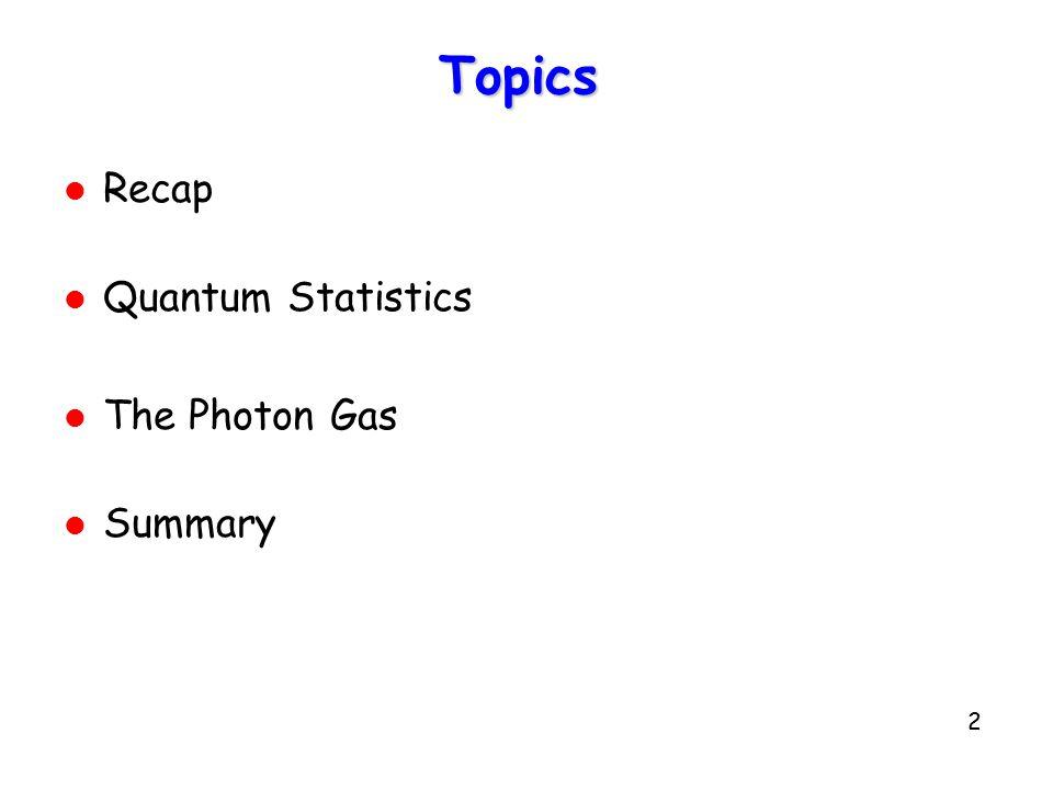 2 Topics l Recap l Quantum Statistics l The Photon Gas l Summary