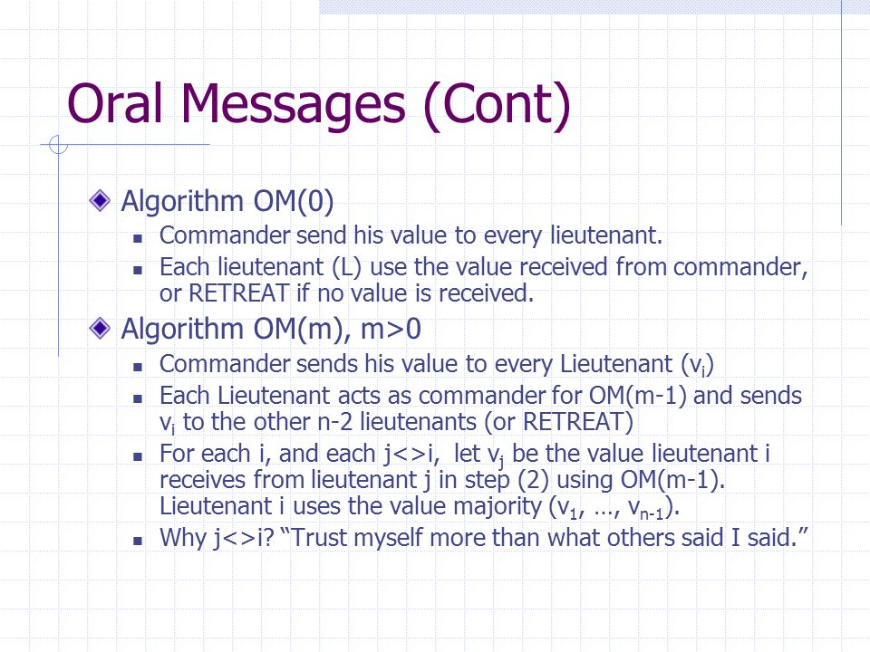 Oral Messages (Cont) Algorithm OM(0) Commander send his value to every lieutenant.
