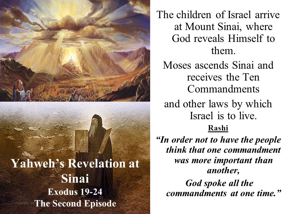 Yahweh's Revelation at Sinai Exodus 19-24 The Second Episode The children of Israel arrive at Mount Sinai, where God reveals Himself to them. Moses as