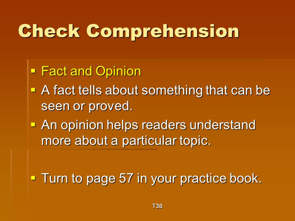 Check Comprehension  Fact and Opinion  A fact tells about something that can be seen or proved.
