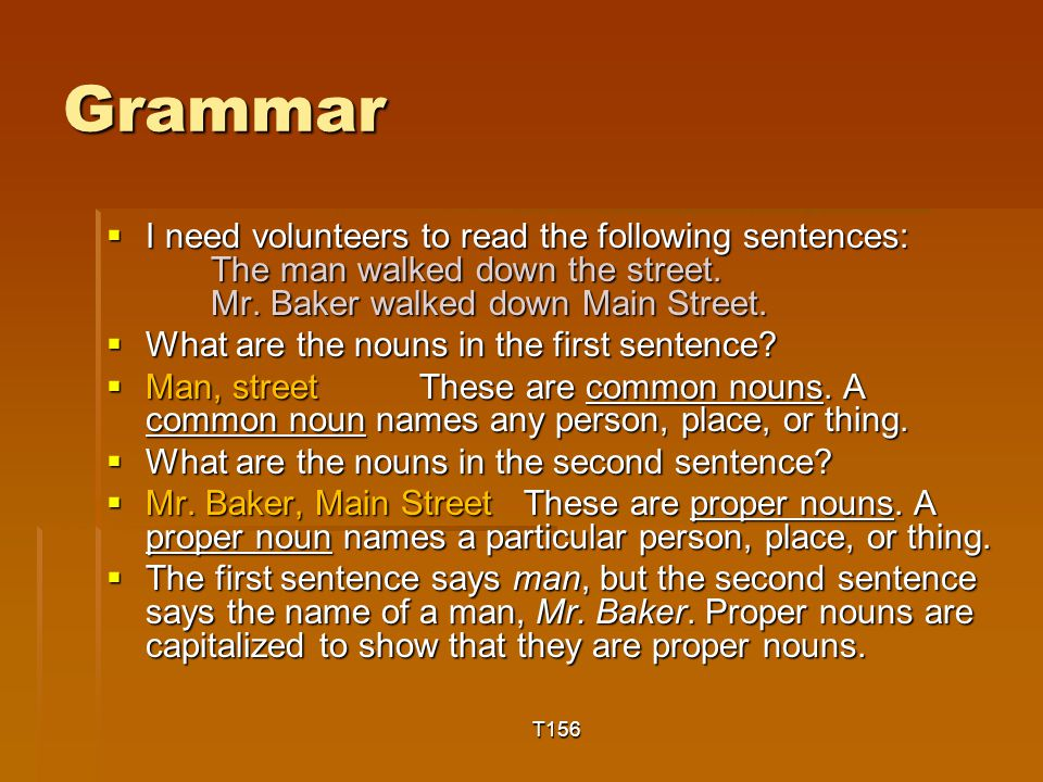 Grammar  I need volunteers to read the following sentences: The man walked down the street.