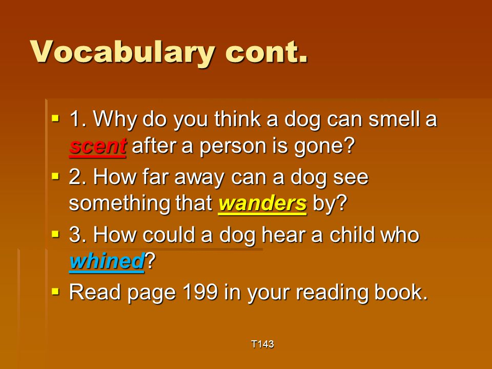 Vocabulary cont.  1. Why do you think a dog can smell a scent after a person is gone.