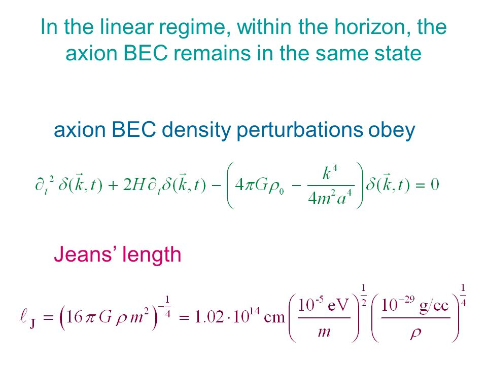 In the linear regime, within the horizon, the axion BEC remains in the same state axion BEC density perturbations obey Jeans' length