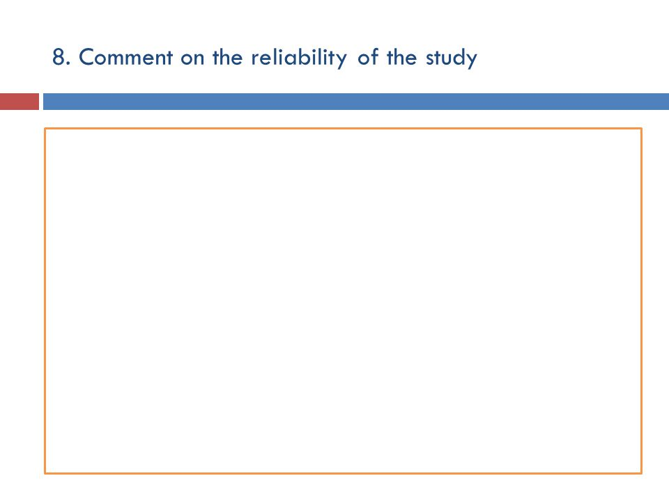 8. Comment on the reliability of the study
