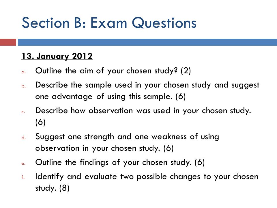 Section B: Exam Questions 13.January 2012 a. Outline the aim of your chosen study.