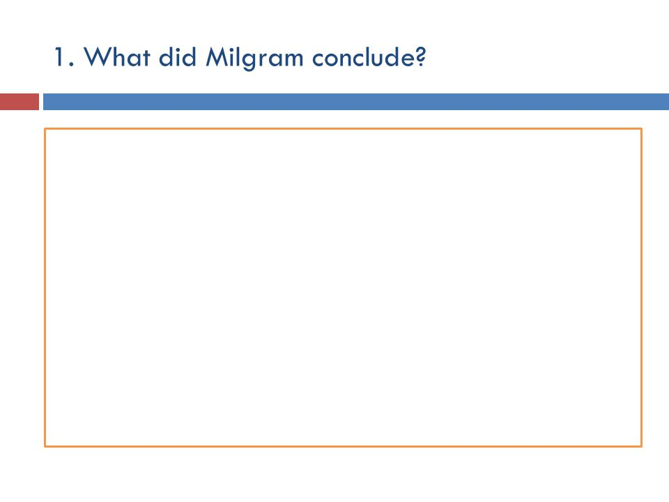 1. What did Milgram conclude?