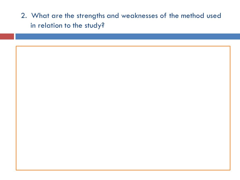 2. What are the strengths and weaknesses of the method used in relation to the study?