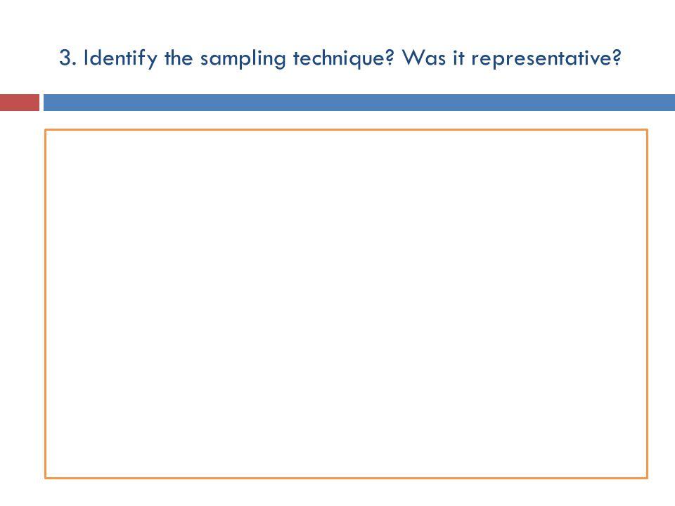 3. Identify the sampling technique? Was it representative?