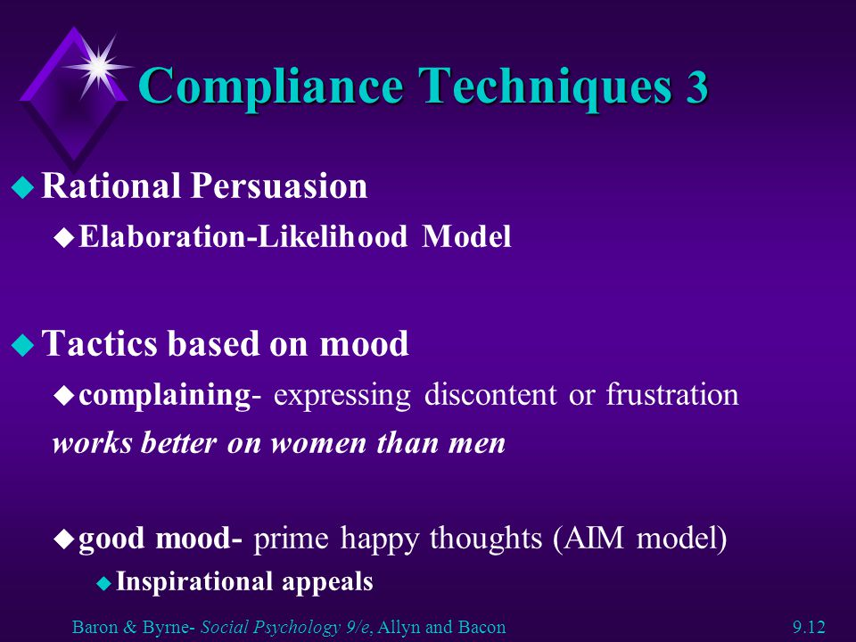 Compliance Techniques 3 u Rational Persuasion u Elaboration-Likelihood Model u Tactics based on mood u complaining- expressing discontent or frustrati