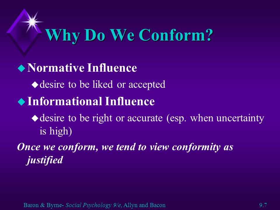 Why Do We Conform? u Normative Influence u desire to be liked or accepted u Informational Influence u desire to be right or accurate (esp. when uncert