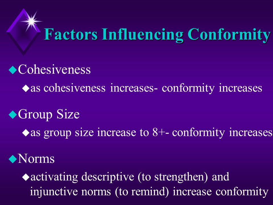 Factors Influencing Conformity u Cohesiveness u as cohesiveness increases- conformity increases u Group Size u as group size increase to 8+- conformit