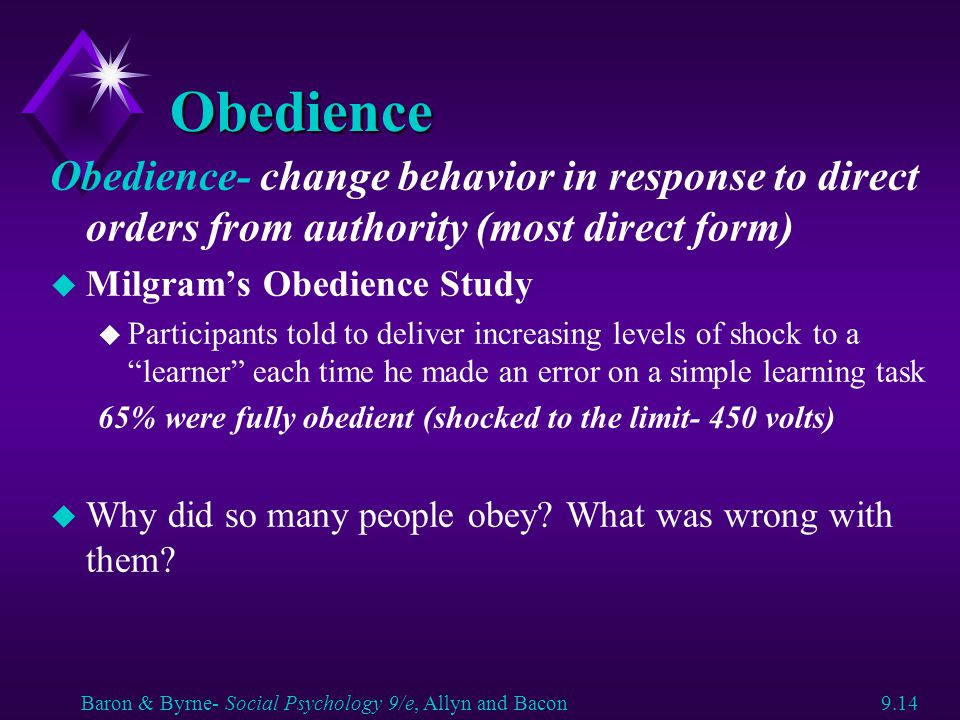 Obedience Obedience- change behavior in response to direct orders from authority (most direct form) u Milgram's Obedience Study u Participants told to