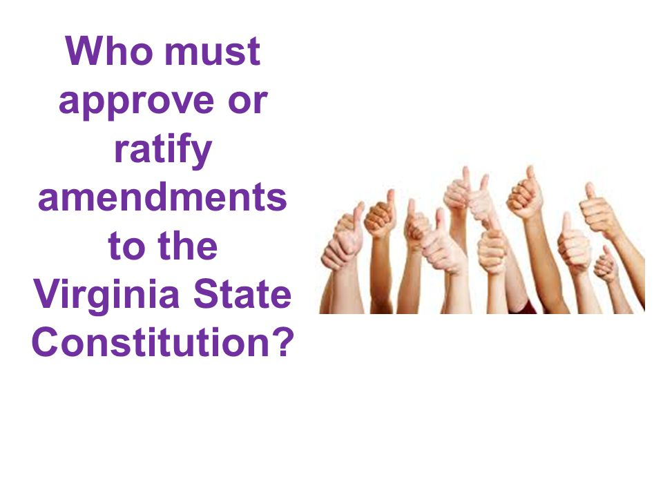 Who must approve or ratify amendments to the Virginia State Constitution