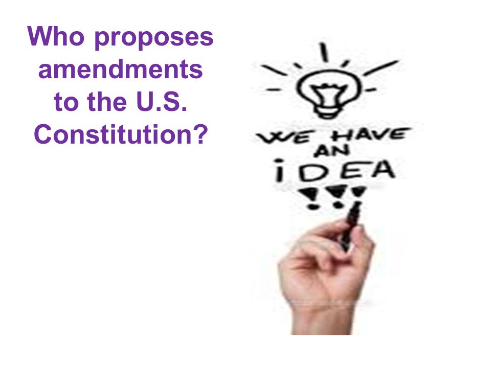 Who proposes amendments to the U.S. Constitution