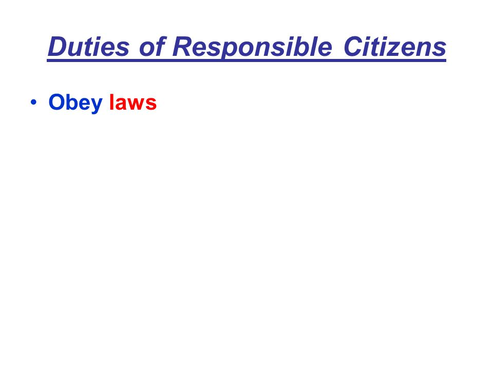 Duties of Responsible Citizens Obey laws