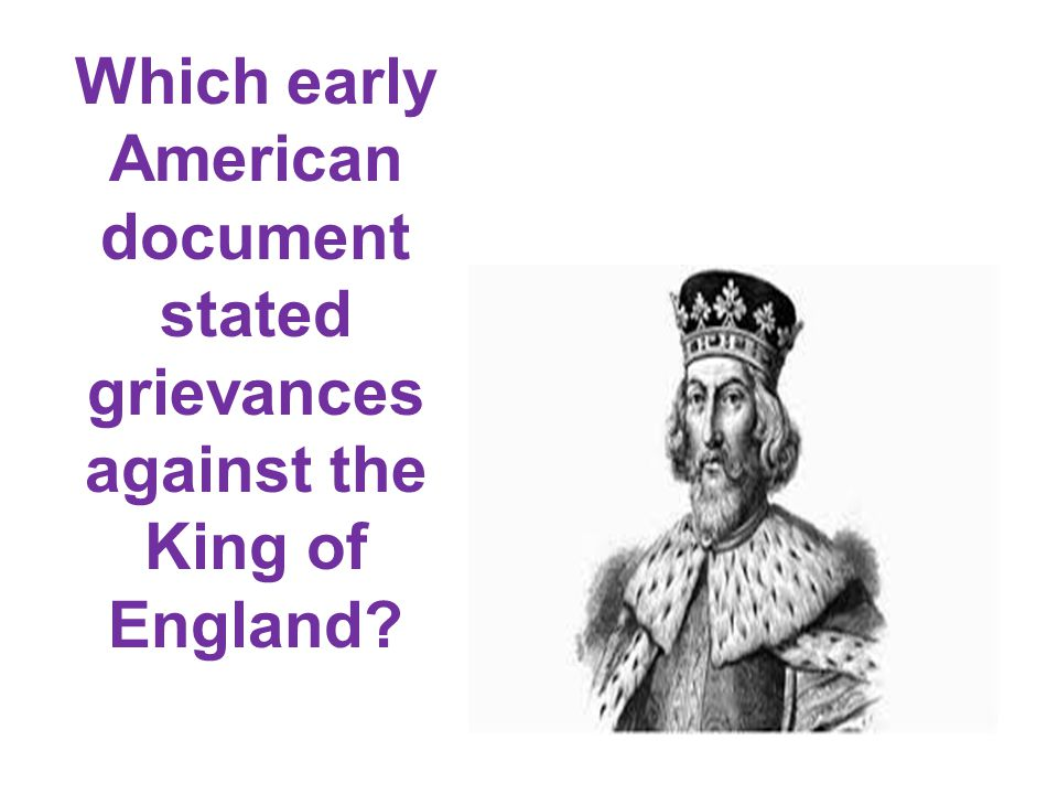 Which early American document stated grievances against the King of England