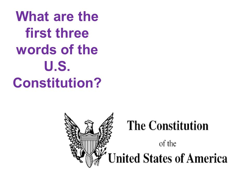 What are the first three words of the U.S. Constitution
