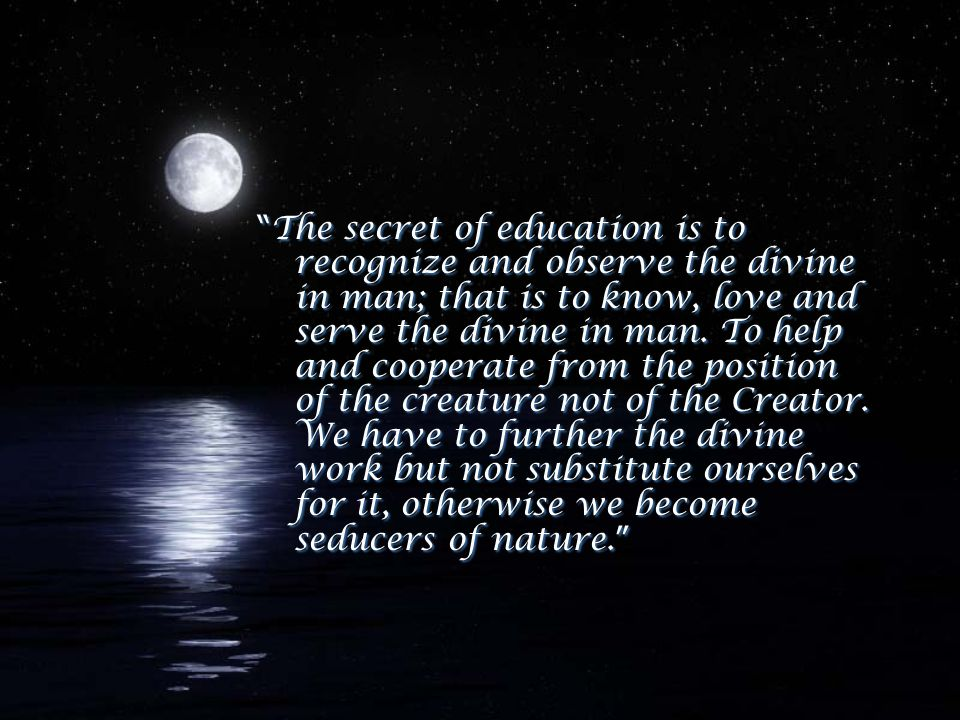 The Child, Society & the World: Chapter IV-4: Cosmic Education  An ardent admiration towards this prodigious humanity must be the fundamental sentiment of the new generations.