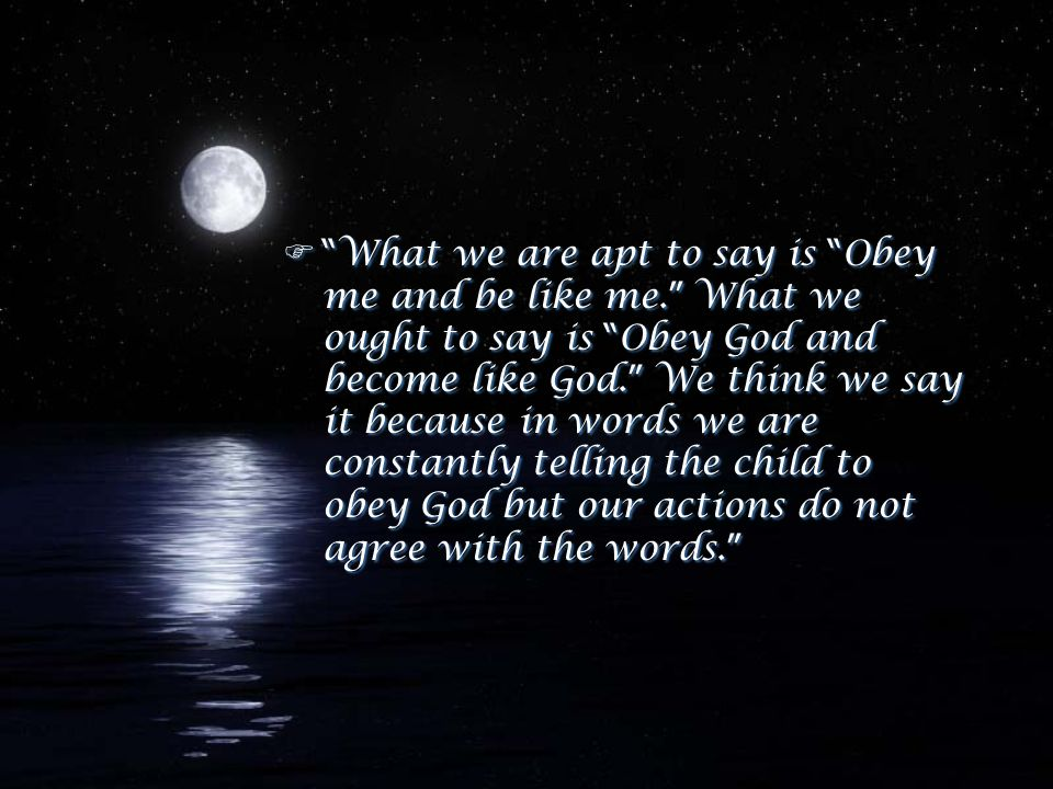  What we are apt to say is Obey me and be like me.