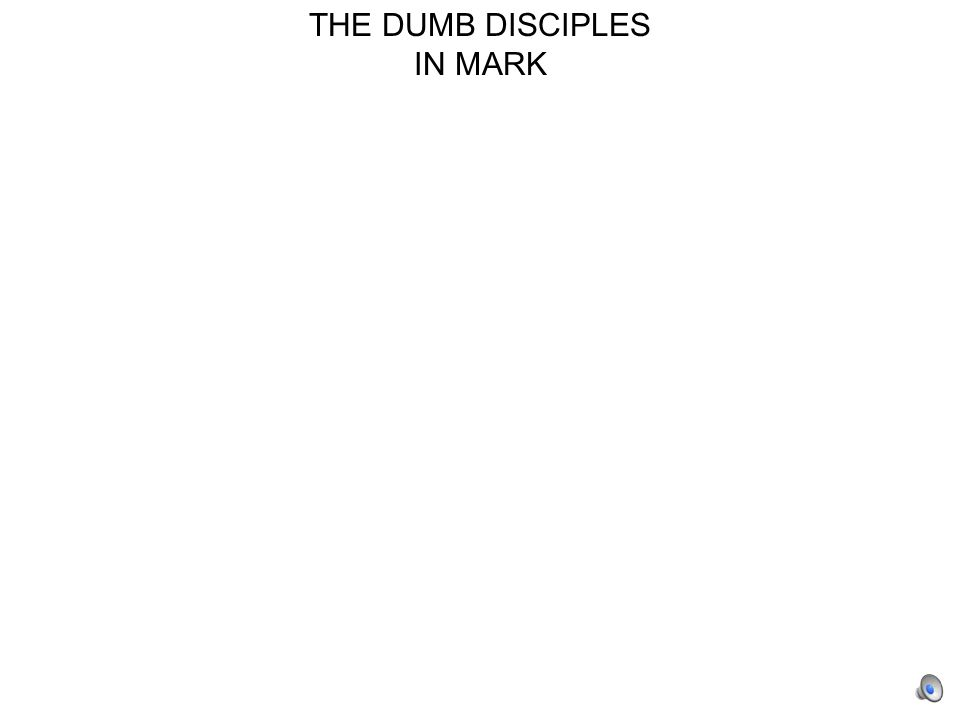 THE DUMB DISCIPLES IN MARK 47 1:16-20Disciples obey and follow Jesus 63 3:13-19Apostles appointed to be with him, to preach, and to drive out demons 81 3:35Disciples are Jesus' brothers and sisters because they do God's will 83 4:10Disciples ask about parables and get more understanding 93 4:35-41Disciples rebuke Jesus Jesus rebukes them because they are afraid and they have no faith They are terrified and they do not know who Jesus is 95 5:31Disciples rebuke Jesus for asking a dumb question 100 6:12Disciples complete the mission Jesus gave them 105 6:35-44Disciples think task is impossible yet obey Jesus 107 6:47-52Disciples are terrified when they see Jesus walking on the water Disciples do not understand the lesson of the loaves The disciples' hearts were hardened 1117:17Disciples are too dull to understand an obvious parable 114 8:4Disciples cannot figure out where to get bread in a remote region