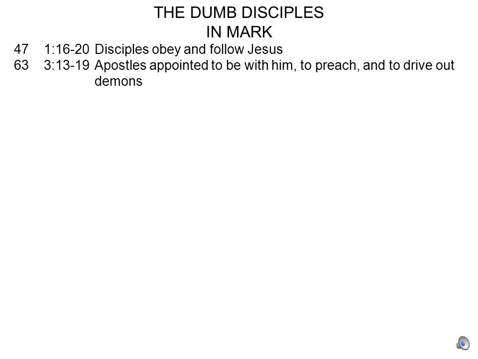 THE DUMB DISCIPLES IN MARK 47 1:16-20Disciples obey and follow Jesus 63 3:13-19Apostles appointed to be with him, to preach, and to drive out demons