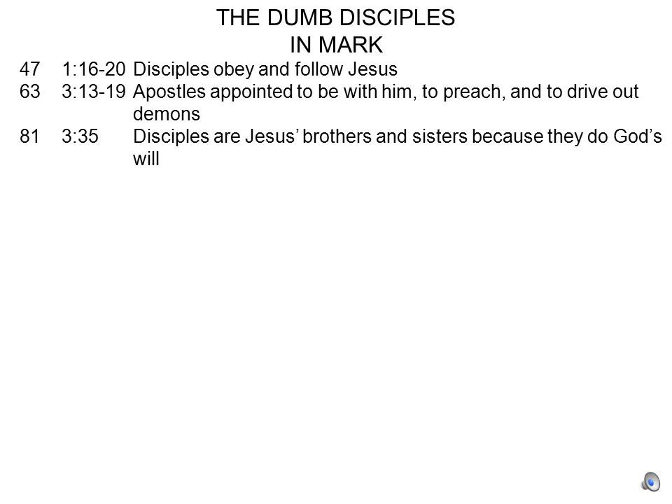THE DUMB DISCIPLES IN MARK 47 1:16-20Disciples obey and follow Jesus 63 3:13-19Apostles appointed to be with him, to preach, and to drive out demons 81 3:35Disciples are Jesus' brothers and sisters because they do God's will