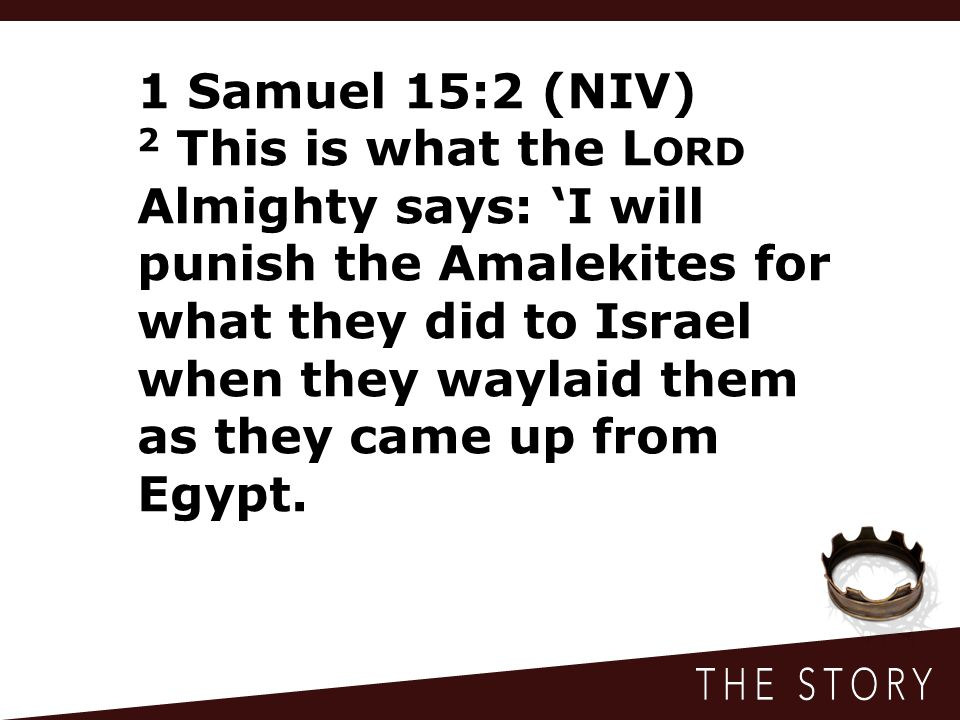 1 Samuel 15:2 (NIV) 2 This is what the L ORD Almighty says: 'I will punish the Amalekites for what they did to Israel when they waylaid them as they c